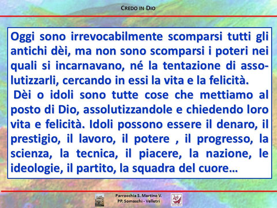 C REDO IN D IO Parrocchia S. Martino V. PP. Somaschi - Velletri Oggi sono irrevocabilmente scomparsi tutti gli antichi dèi, ma non sono scomparsi i po