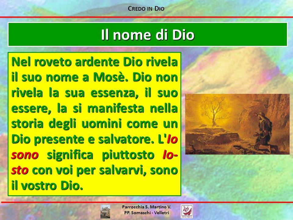 C REDO IN D IO Parrocchia S. Martino V. PP. Somaschi - Velletri Il nome di Dio Nel roveto ardente Dio rivela il suo nome a Mosè. Dio non rivela la sua