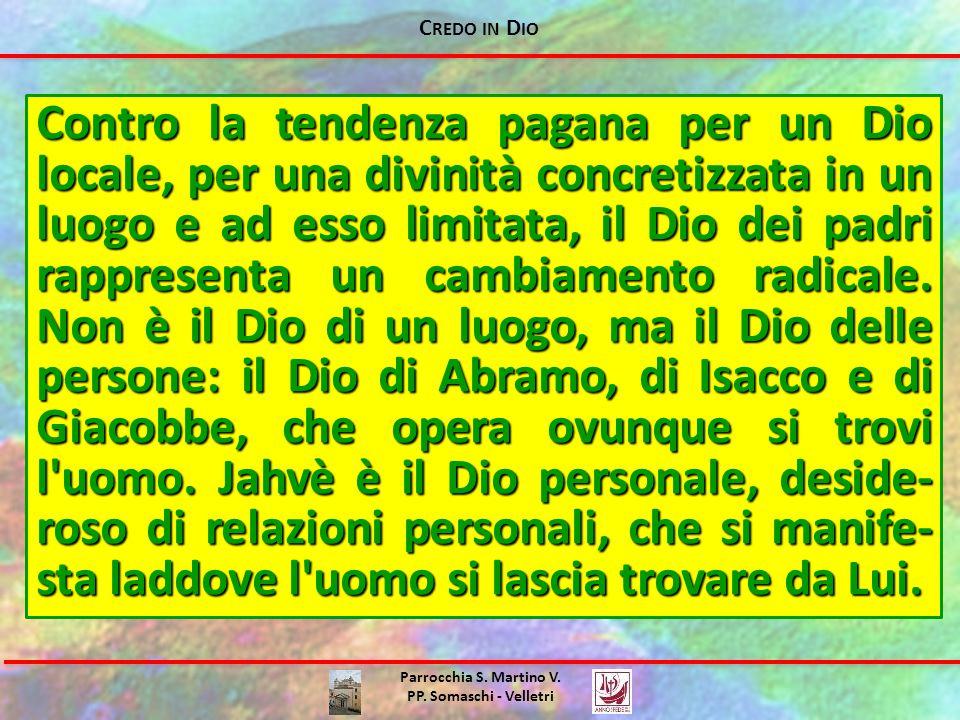 C REDO IN D IO Parrocchia S. Martino V. PP. Somaschi - Velletri Contro la tendenza pagana per un Dio locale, per una divinità concretizzata in un luog