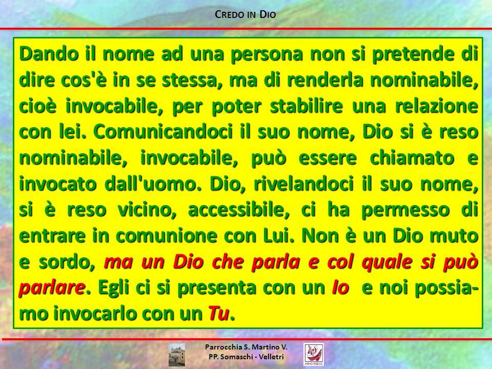 C REDO IN D IO Parrocchia S. Martino V. PP. Somaschi - Velletri Dando il nome ad una persona non si pretende di dire cos'è in se stessa, ma di renderl