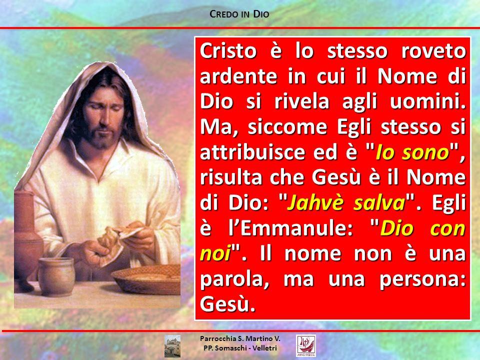 C REDO IN D IO Parrocchia S. Martino V. PP. Somaschi - Velletri Cristo è lo stesso roveto ardente in cui il Nome di Dio si rivela agli uomini. Ma, sic