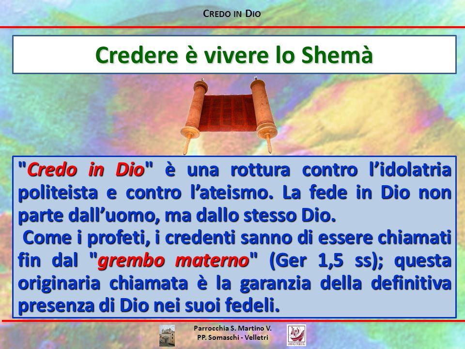 C REDO IN D IO Parrocchia S. Martino V. PP. Somaschi - Velletri Credere è vivere lo Shemà
