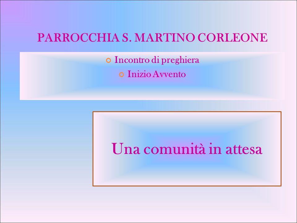 PARROCCHIA S. MARTINO CORLEONE Incontro di preghiera Inizio Avvento Una comunità in attesa