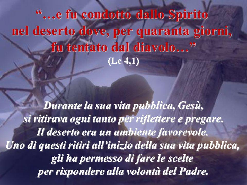"""""""…e fu condotto dallo Spirito nel deserto dove, per quaranta giorni, fu tentato dal diavolo…"""" (Lc 4,1) Durante la sua vita pubblica, Gesù, si ritirava"""