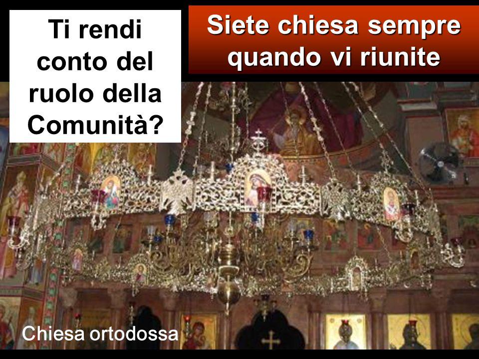 Siete chiesa sempre quando vi riunite Ti rendi conto del ruolo della Comunità? Chiesa ortodossa