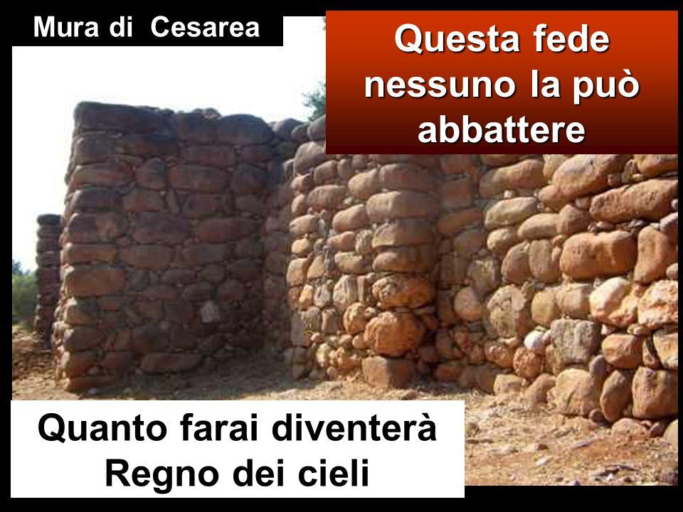Questa fede nessuno la può abbattere Quanto farai diventerà Regno dei cieli Mura di Cesarea