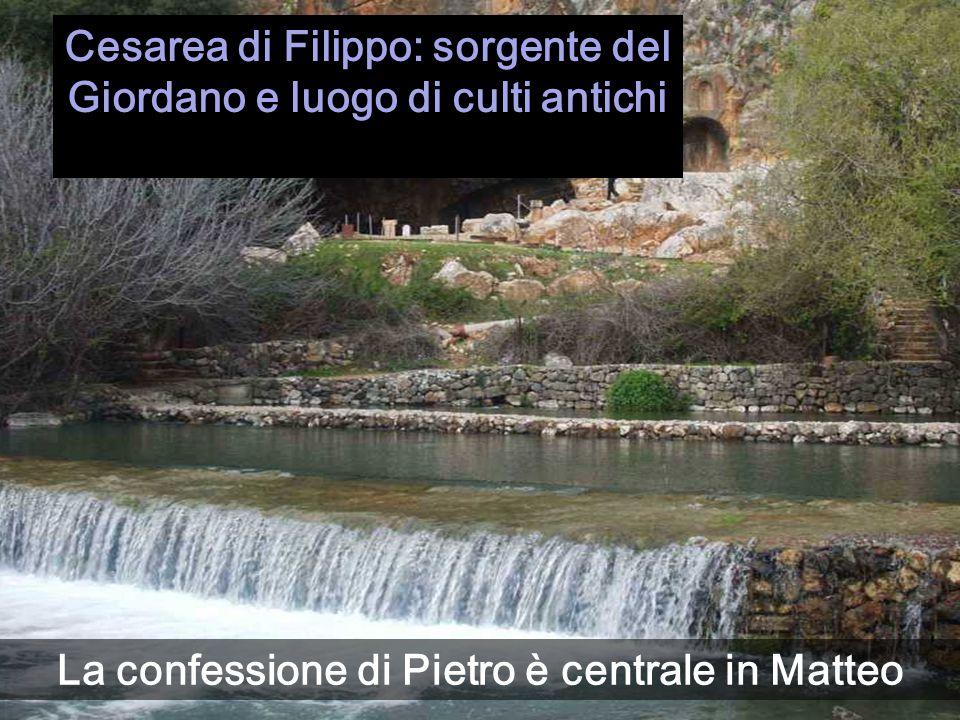 Cesarea di Filippo: sorgente del Giordano e luogo di culti antichi La confessione di Pietro è centrale in Matteo