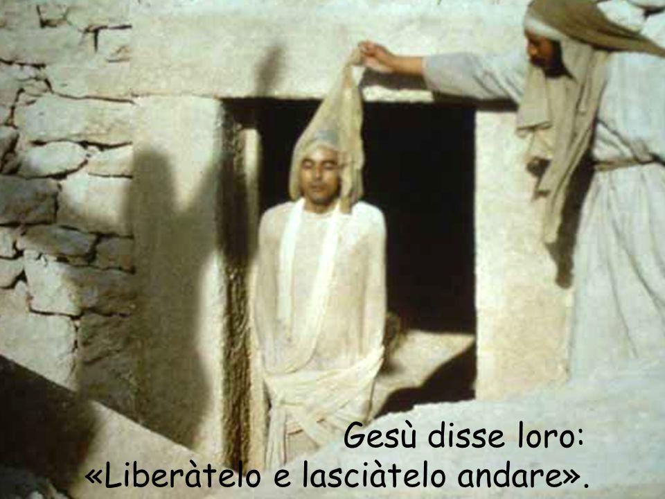 Gesù disse loro: «Liberàtelo e lasciàtelo andare».