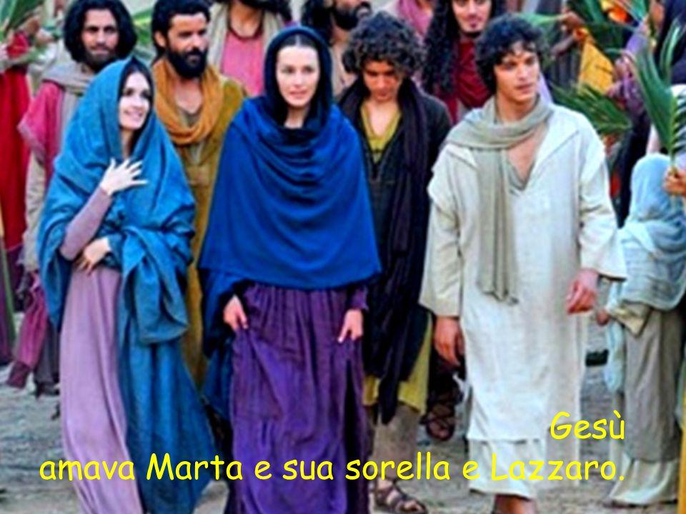 Gesù amava Marta e sua sorella e Lazzaro.