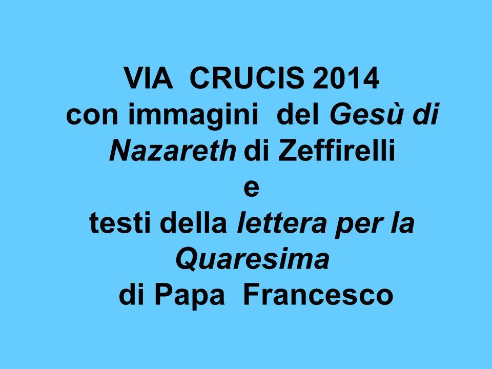 VIA CRUCIS 2014 con immagini del Gesù di Nazareth di Zeffirelli e testi della lettera per la Quaresima di Papa Francesco