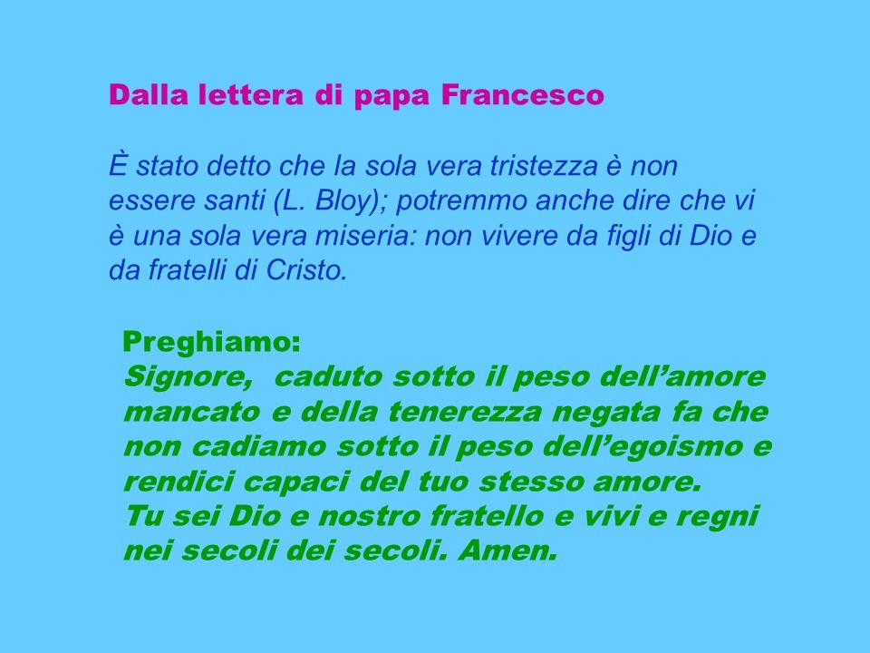 Dalla lettera di papa Francesco È stato detto che la sola vera tristezza è non essere santi (L.