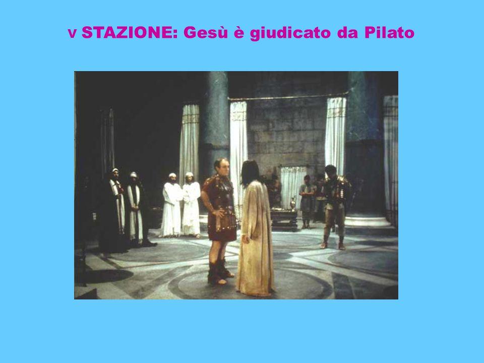 V STAZIONE: Gesù è giudicato da Pilato