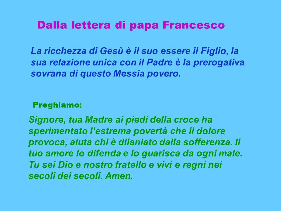 La ricchezza di Gesù è il suo essere il Figlio, la sua relazione unica con il Padre è la prerogativa sovrana di questo Messia povero.