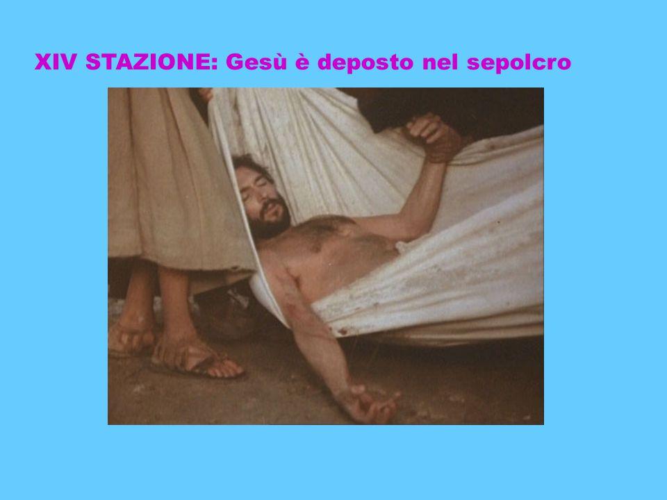 XIV STAZIONE: Gesù è deposto nel sepolcro