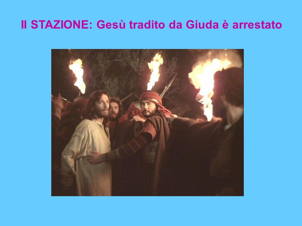 II STAZIONE: Gesù tradito da Giuda è arrestato