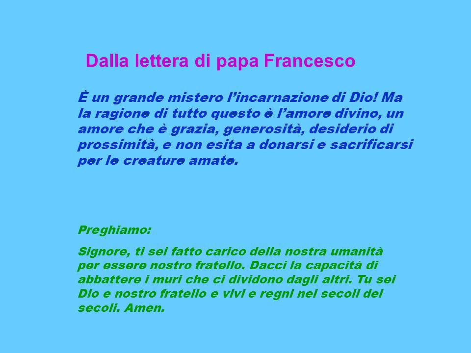 Dalla lettera di papa Francesco È un grande mistero l'incarnazione di Dio.