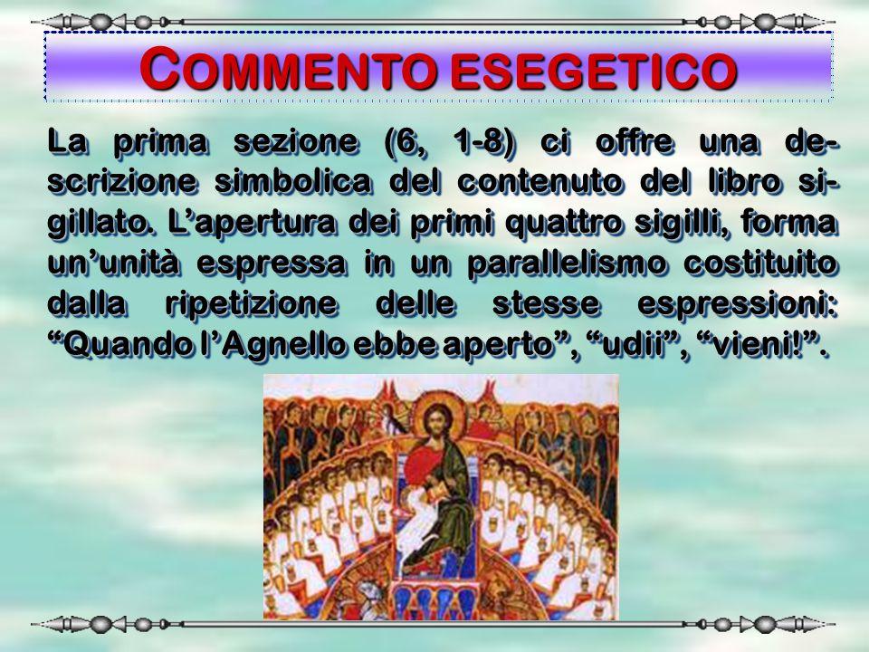 COMMENTO ESEGETICO La prima sezione (6, 1-8) ci offre una de- scrizione simbolica del contenuto del libro si- gillato. L'apertura dei primi quattro si