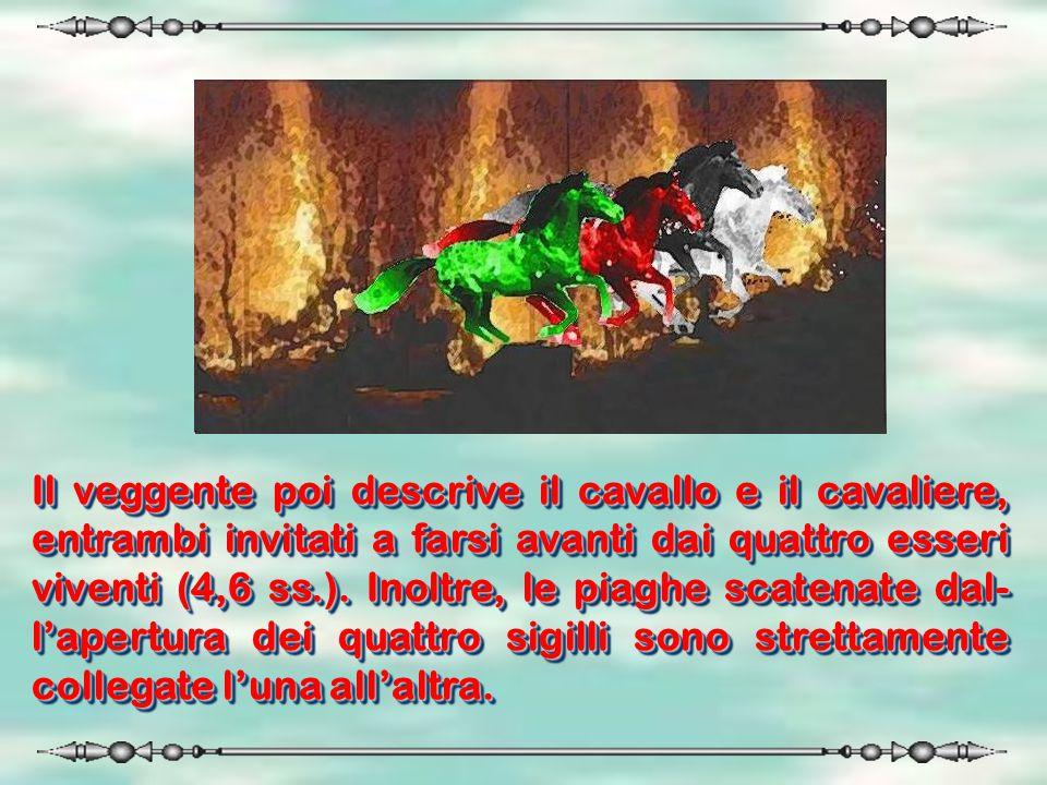 Il veggente poi descrive il cavallo e il cavaliere, entrambi invitati a farsi avanti dai quattro esseri viventi (4,6 ss.). Inoltre, le piaghe scatenat