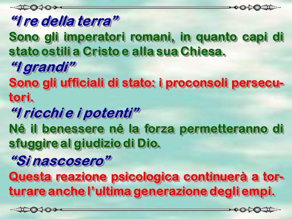"""""""I re della terra"""" Sono gli imperatori romani, in quanto capi di stato ostili a Cristo e alla sua Chiesa. """"I re della terra"""" Sono gli imperatori roman"""