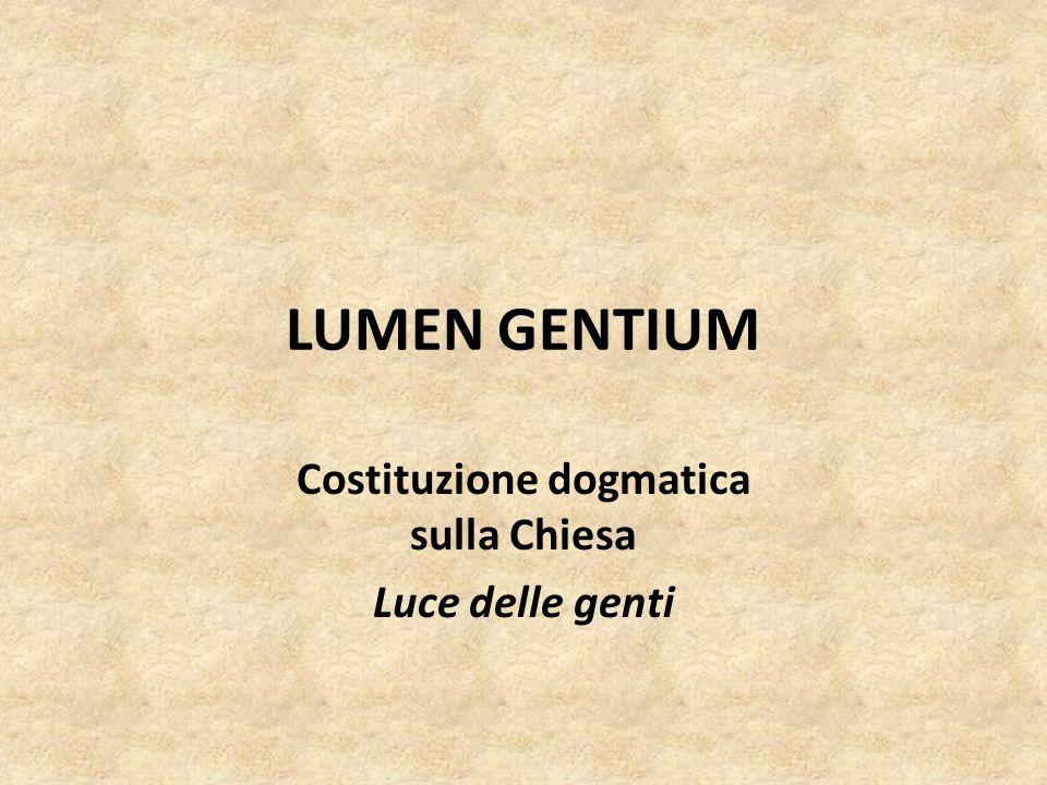 LUMEN GENTIUM Costituzione dogmatica sulla Chiesa Luce delle genti