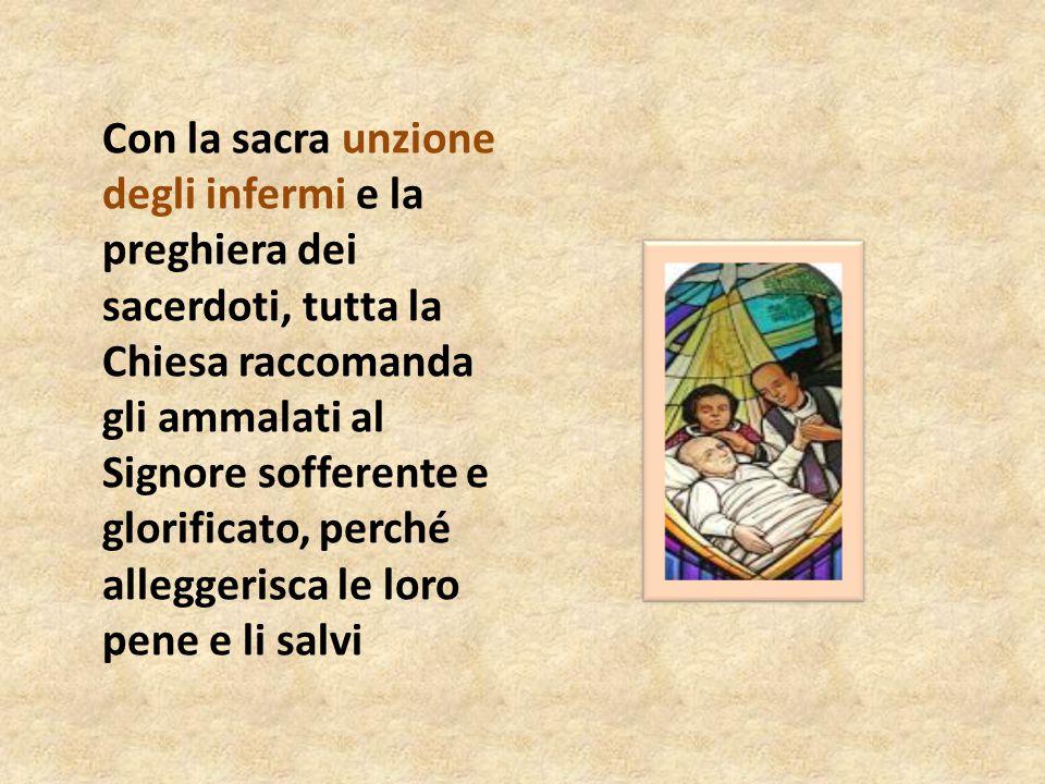 Con la sacra unzione degli infermi e la preghiera dei sacerdoti, tutta la Chiesa raccomanda gli ammalati al Signore sofferente e glorificato, perché a