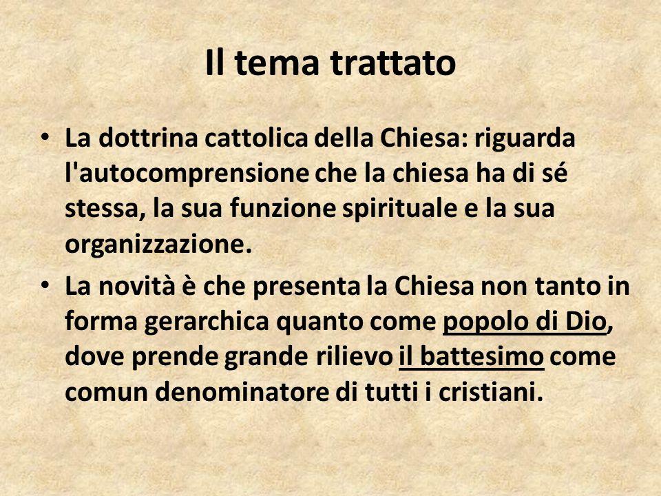 Il tema trattato La dottrina cattolica della Chiesa: riguarda l'autocomprensione che la chiesa ha di sé stessa, la sua funzione spirituale e la sua or