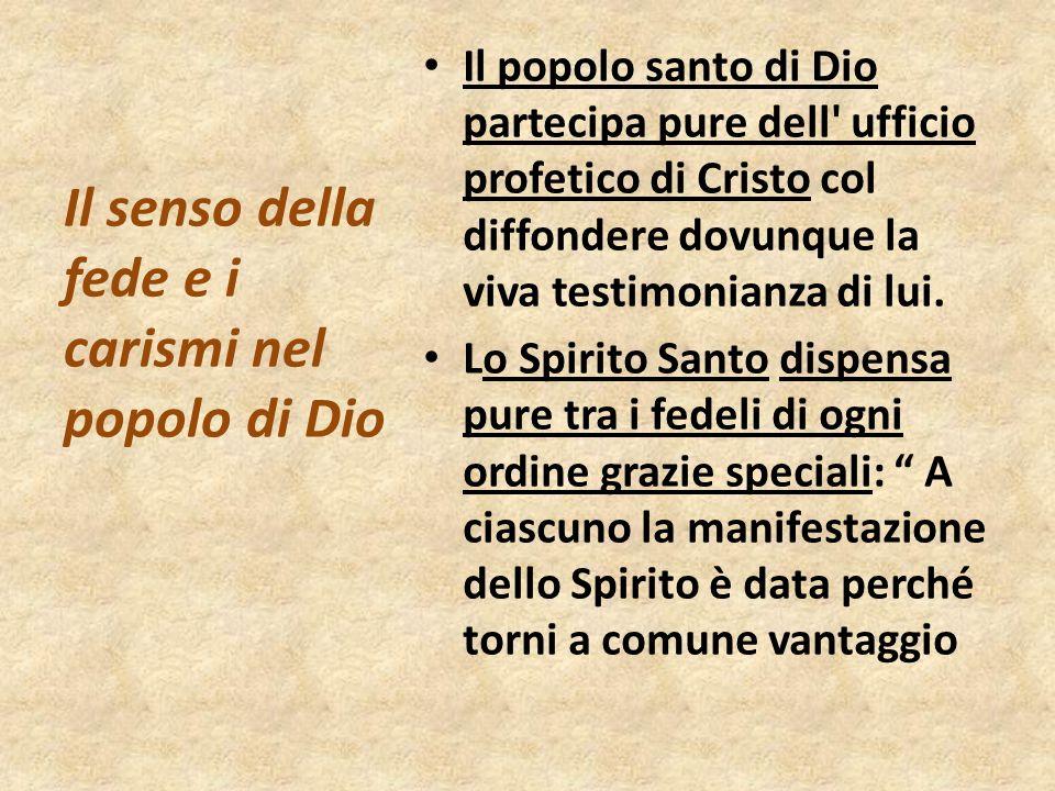 Il popolo santo di Dio partecipa pure dell' ufficio profetico di Cristo col diffondere dovunque la viva testimonianza di lui. Lo Spirito Santo dispens