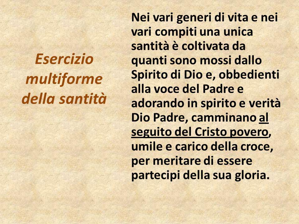 Nei vari generi di vita e nei vari compiti una unica santità è coltivata da quanti sono mossi dallo Spirito di Dio e, obbedienti alla voce del Padre e