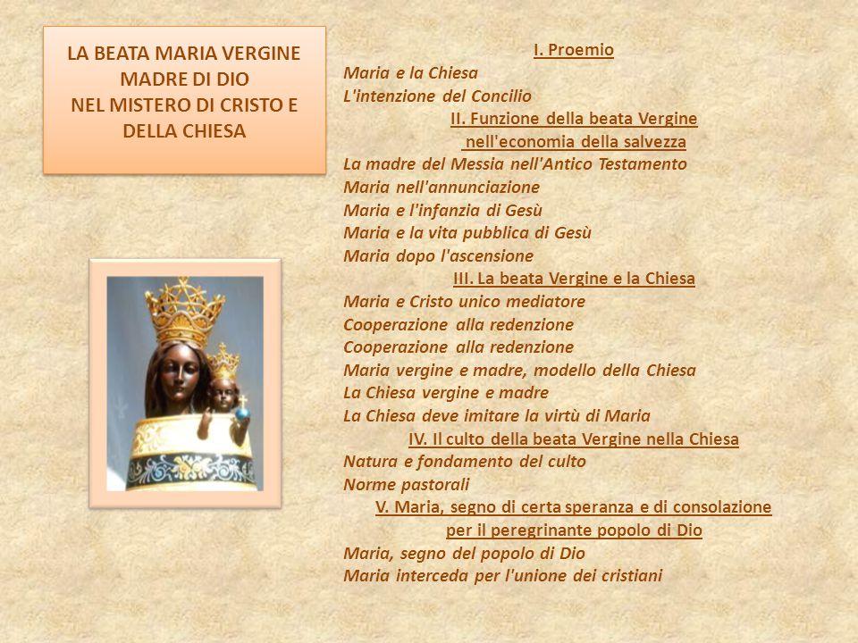 LA BEATA MARIA VERGINE MADRE DI DIO NEL MISTERO DI CRISTO E DELLA CHIESA I. Proemio Maria e la Chiesa L'intenzione del Concilio II. Funzione della bea
