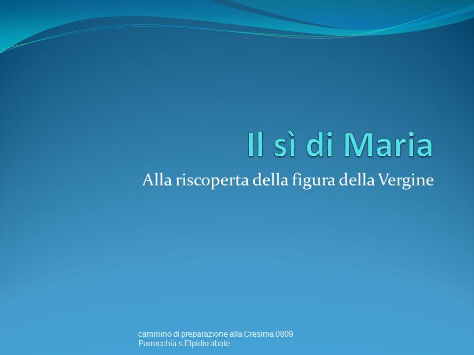 Alla riscoperta della figura della Vergine cammino di preparazione alla Cresima 0809 Parrocchia s.Elpidio abate