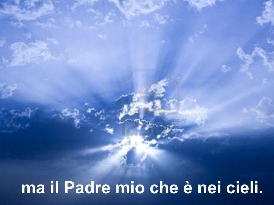 ma il Padre mio che è nei cieli.