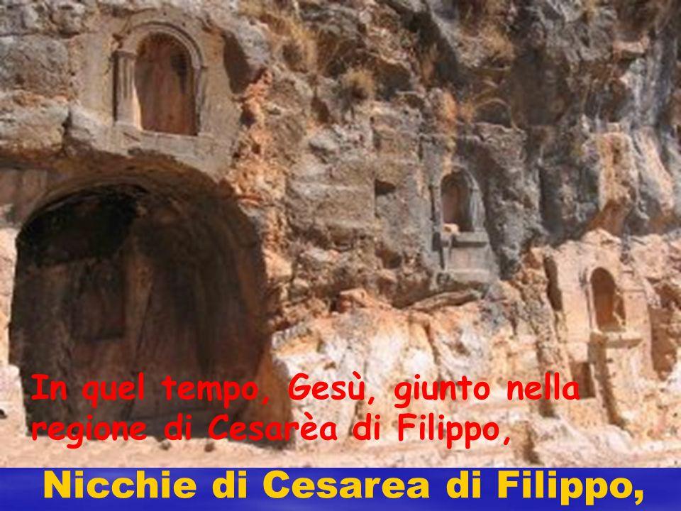 Nicchie di Cesarea di Filippo, In quel tempo, Gesù, giunto nella regione di Cesarèa di Filippo,