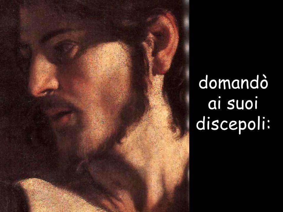 domandò ai suoi discepoli: