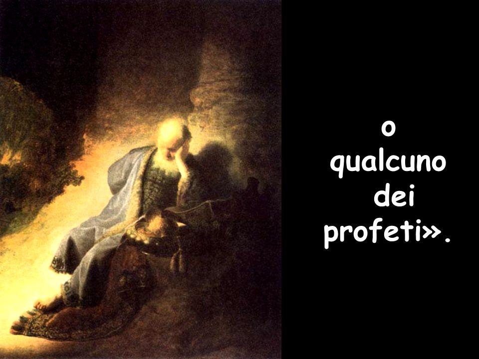 o qualcuno dei profeti».