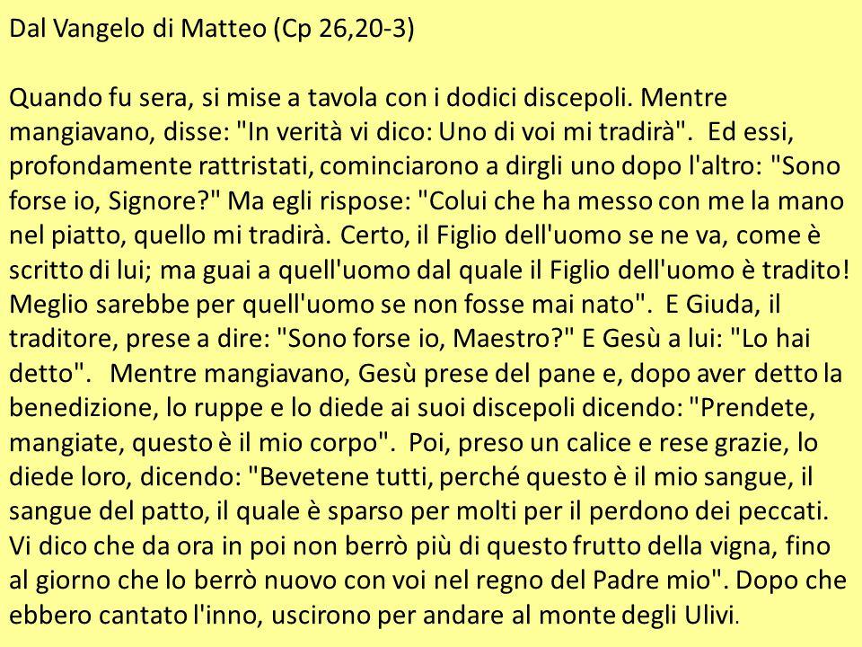 Dal Vangelo di Matteo (Cp 26,20-3) Quando fu sera, si mise a tavola con i dodici discepoli.