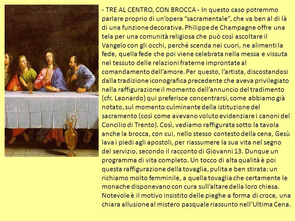 - TRE AL CENTRO, CON BROCCA - In questo caso potremmo parlare proprio di un'opera sacramentale , che va ben al di là di una funzione decorativa.