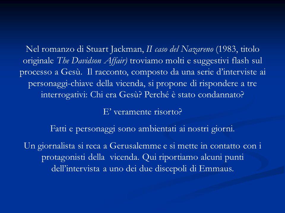Nel romanzo di Stuart Jackman, II caso del Nazareno (1983, titolo originale The Davidson Affair) troviamo molti e suggestivi flash sul processo a Gesù