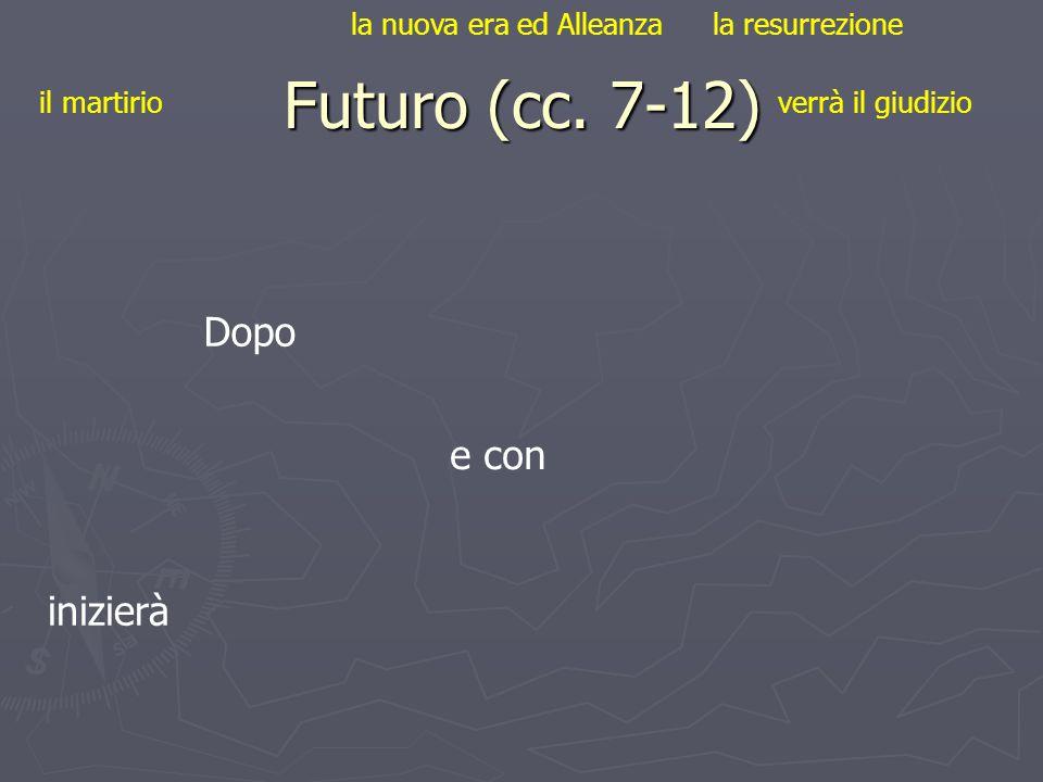Futuro (cc. 7-12) il martirioverrà il giudizio la nuova era ed Alleanzala resurrezione Dopo e con inizierà
