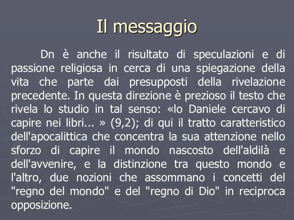 Dn è anche il risultato di speculazioni e di passione religiosa in cerca di una spiegazione della vita che parte dai presupposti della rivelazione pre