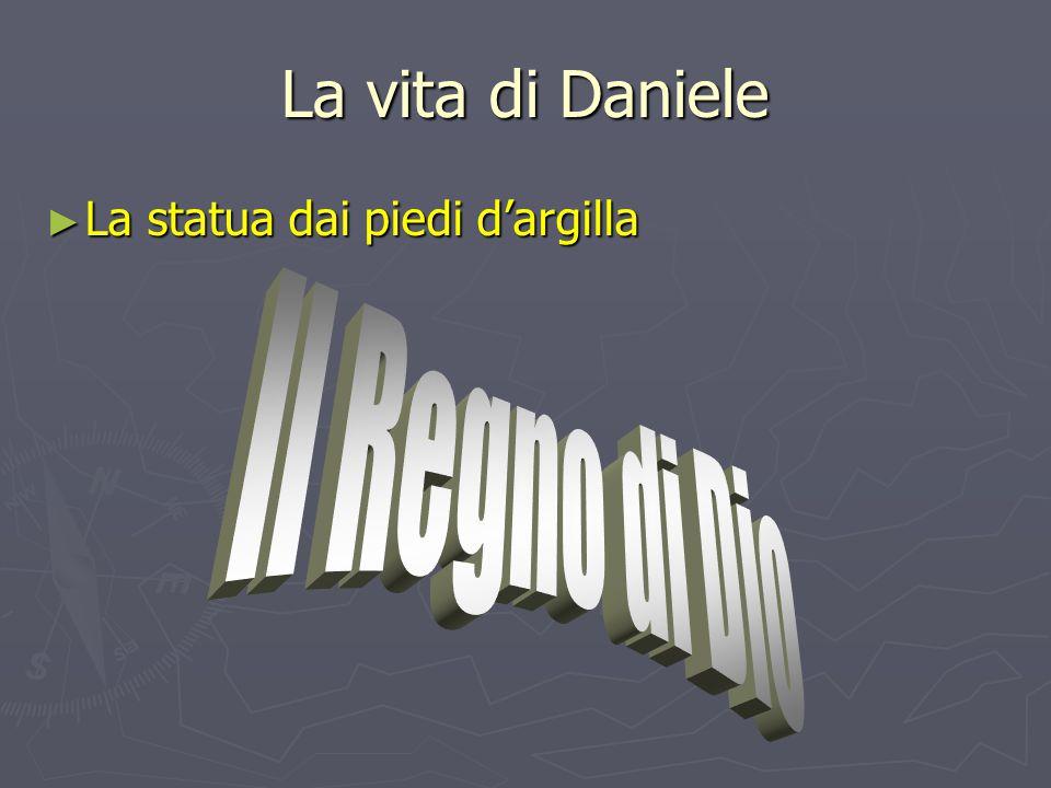 La vita di Daniele ► La statua dai piedi d'argilla