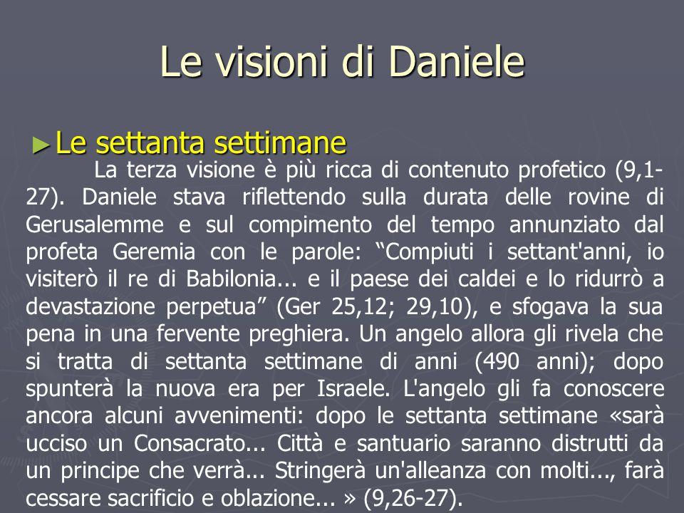 Le visioni di Daniele ► Le settanta settimane La terza visione è più ricca di contenuto profetico (9,1- 27). Daniele stava riflettendo sulla durata de
