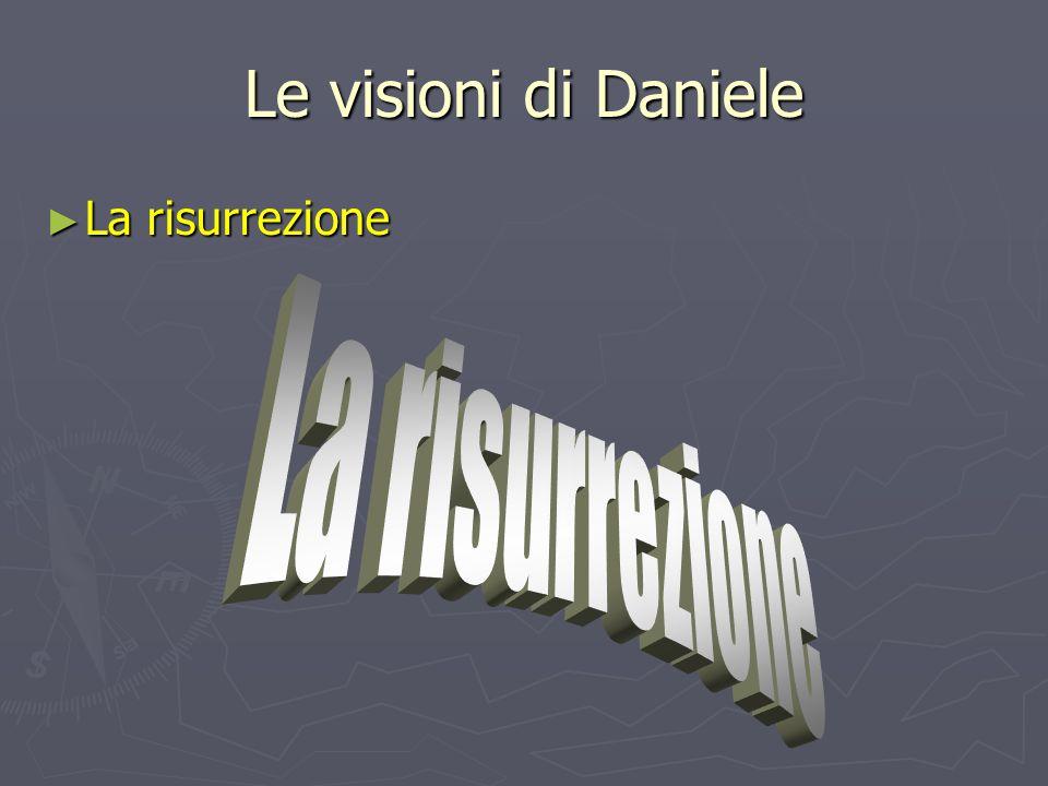 Le visioni di Daniele ► La risurrezione
