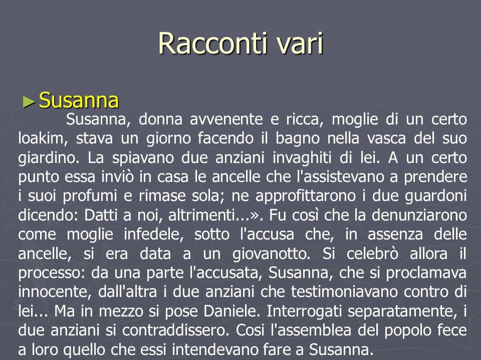 Racconti vari ► Susanna Susanna, donna avvenente e ricca, moglie di un certo loakim, stava un giorno facendo il bagno nella vasca del suo giardino. La