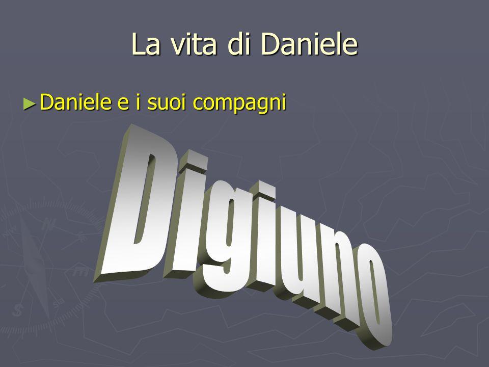 La vita di Daniele ► Daniele e i suoi compagni