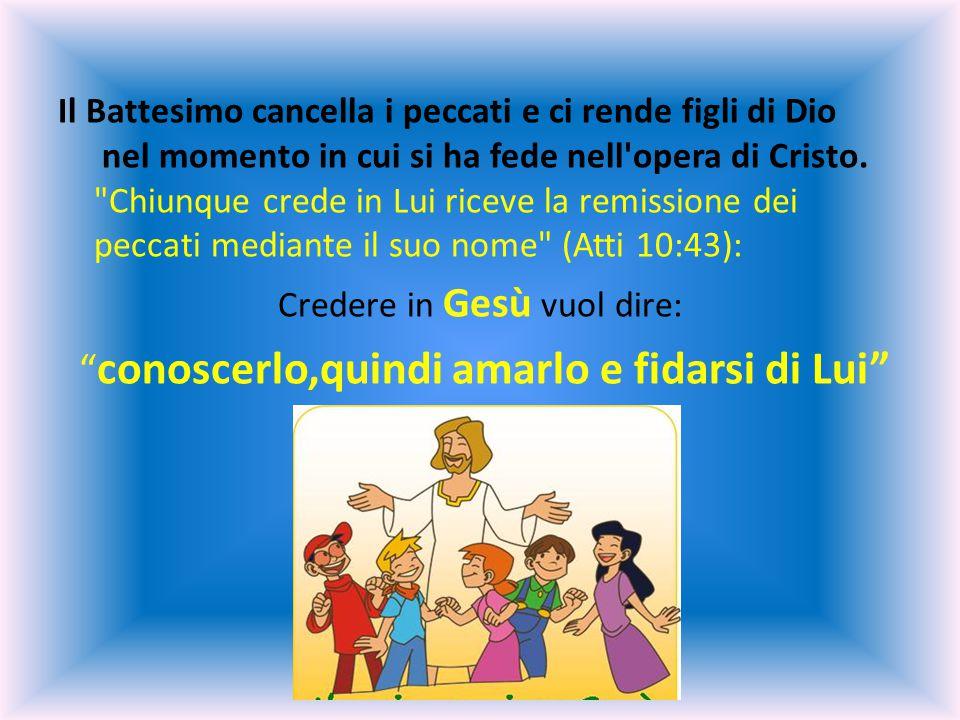 Il Battesimo cancella i peccati e ci rende figli di Dio nel momento in cui si ha fede nell opera di Cristo.