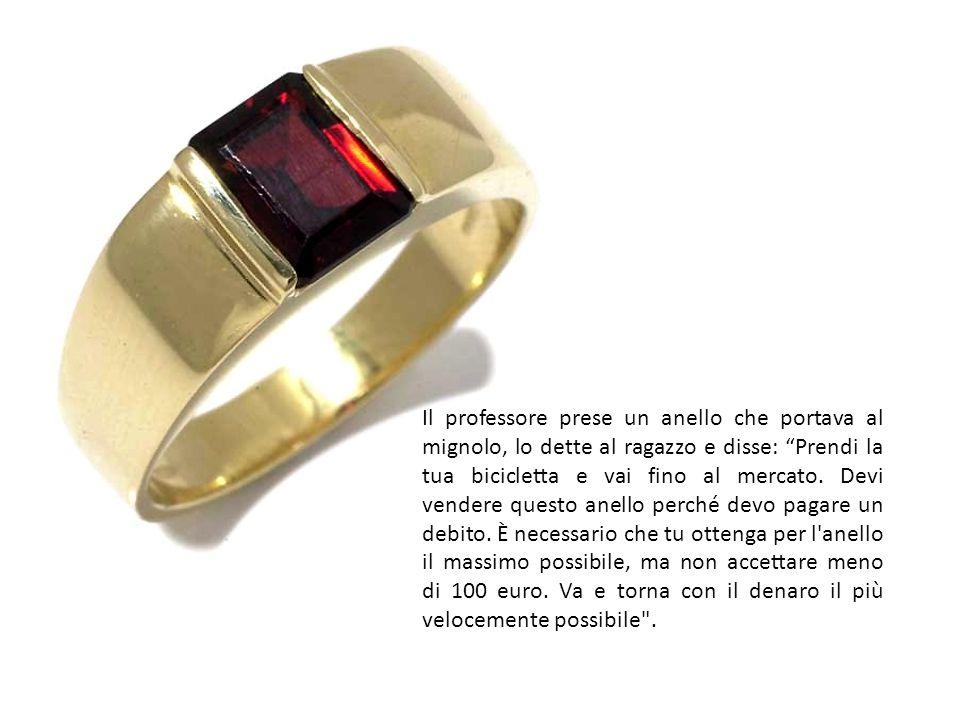 Il giovane prese l anello e partì.Arrivò al mercato e cominciò a offrire l anello ai commercianti.
