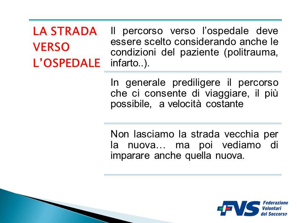 21 LA STRADA VERSO L'OSPEDALE Il percorso verso l'ospedale deve essere scelto considerando anche le condizioni del paziente (politrauma, infarto..). I