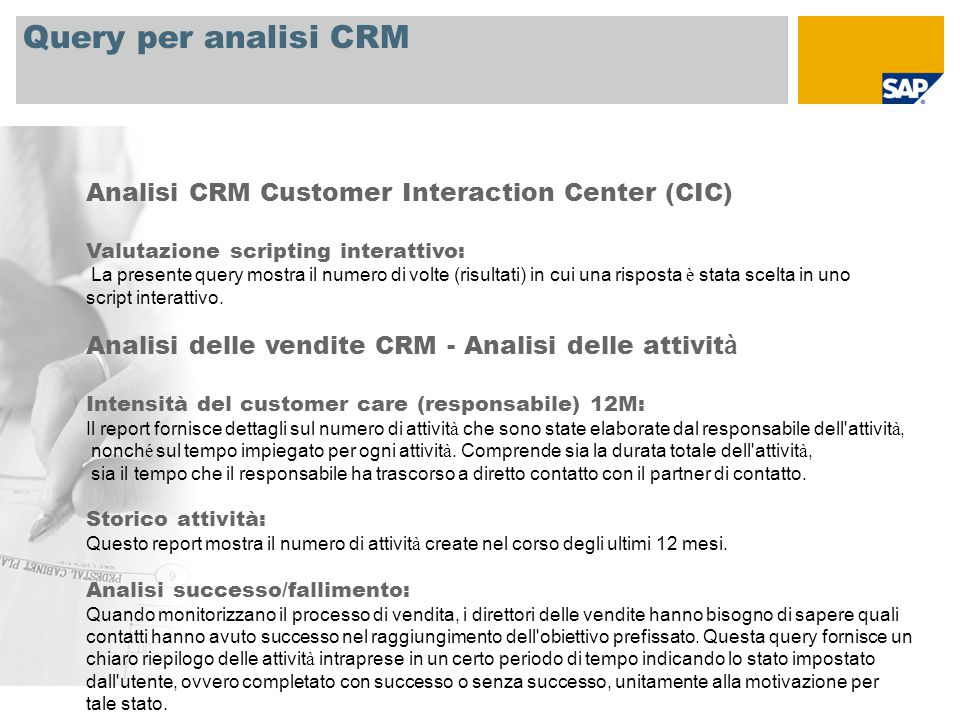 Query per analisi CRM Analisi CRM Customer Interaction Center (CIC) Valutazione scripting interattivo: La presente query mostra il numero di volte (ri