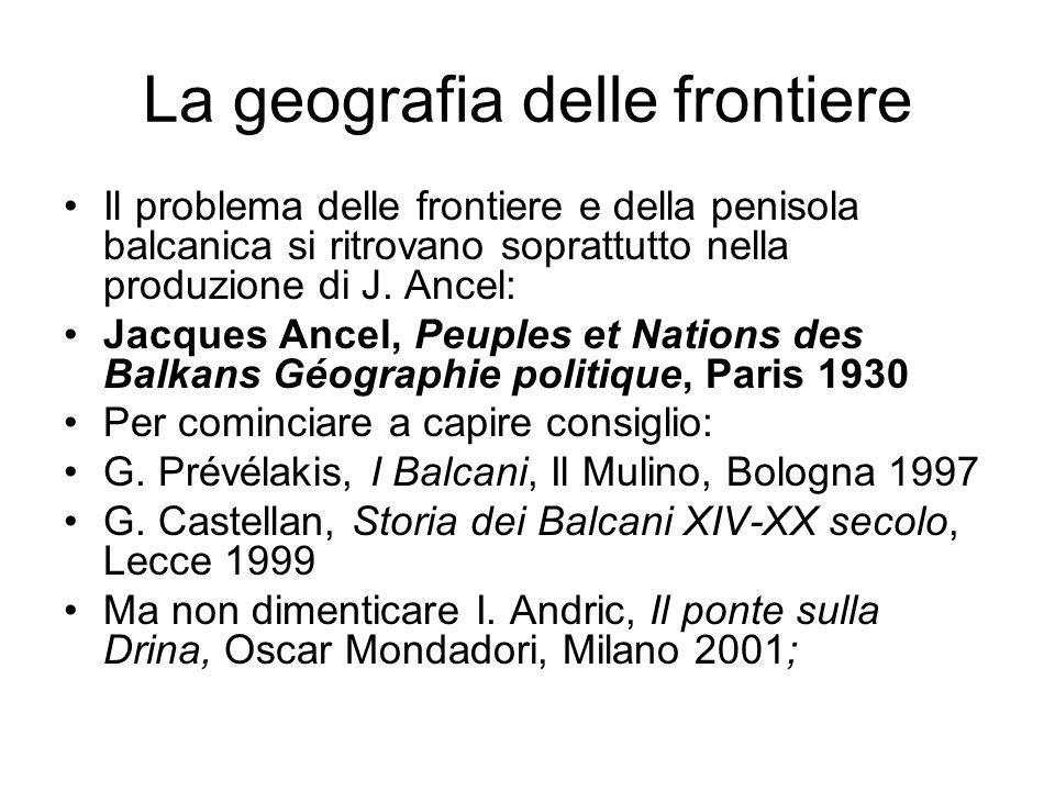La geografia delle frontiere Il problema delle frontiere e della penisola balcanica si ritrovano soprattutto nella produzione di J.