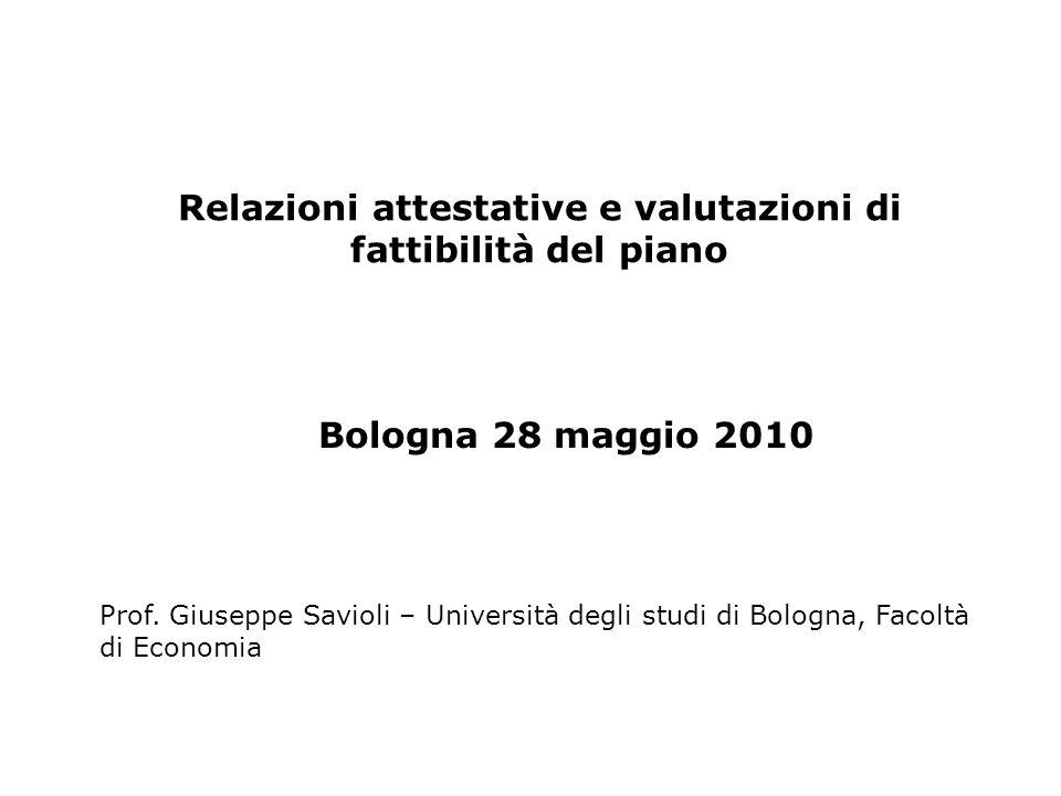 Relazioni attestative e valutazioni di fattibilità del piano Bologna 28 maggio 2010 Prof. Giuseppe Savioli – Università degli studi di Bologna, Facolt
